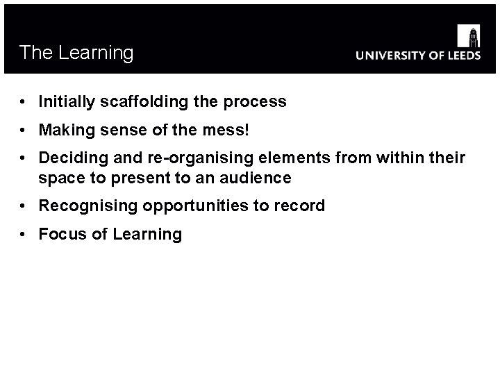 The Learning • Initially scaffolding the process • Making sense of the mess! •