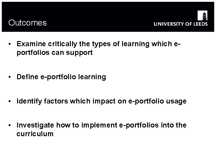 Outcomes • Examine critically the types of learning which eportfolios can support • Define