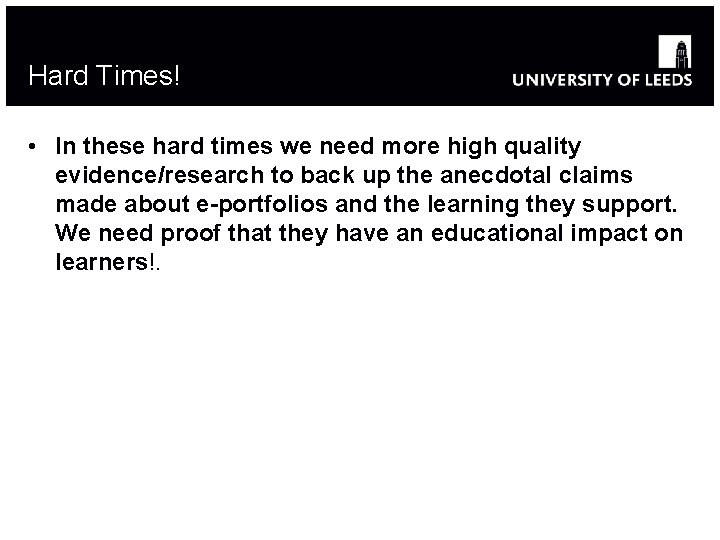 Hard Times! • In these hard times we need more high quality evidence/research to