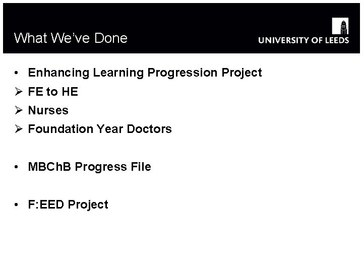 What We've Done • Enhancing Learning Progression Project Ø FE to HE Ø Nurses