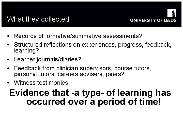 What they collected • Records of formative/summative assessments? • Structured reflections on experiences, progress,
