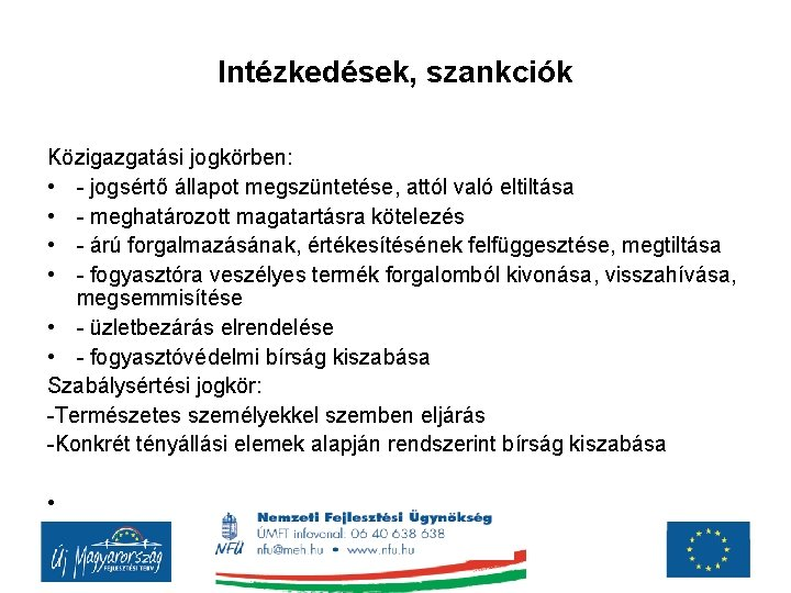 Intézkedések, szankciók Közigazgatási jogkörben: • - jogsértő állapot megszüntetése, attól való eltiltása • -