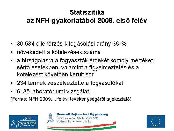 Statiszitika az NFH gyakorlatából 2009. első félév • 30. 584 ellenőrzés-kifogásolási arány 36°% •