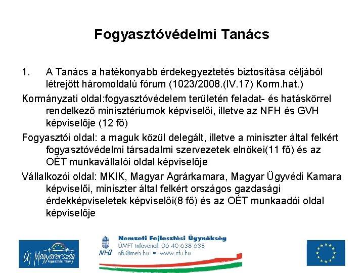Fogyasztóvédelmi Tanács 1. A Tanács a hatékonyabb érdekegyeztetés biztosítása céljából létrejött háromoldalú fórum (1023/2008.