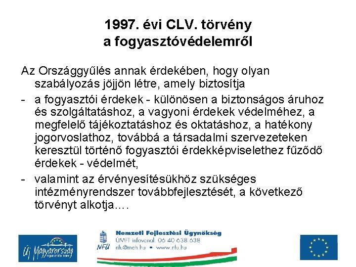 1997. évi CLV. törvény a fogyasztóvédelemről Az Országgyűlés annak érdekében, hogy olyan szabályozás jöjjön