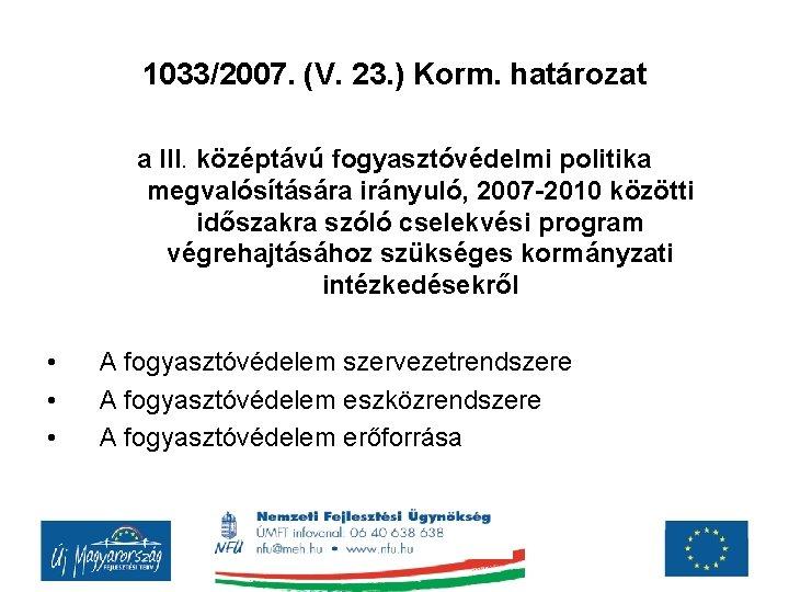 1033/2007. (V. 23. ) Korm. határozat a III. középtávú fogyasztóvédelmi politika megvalósítására irányuló, 2007