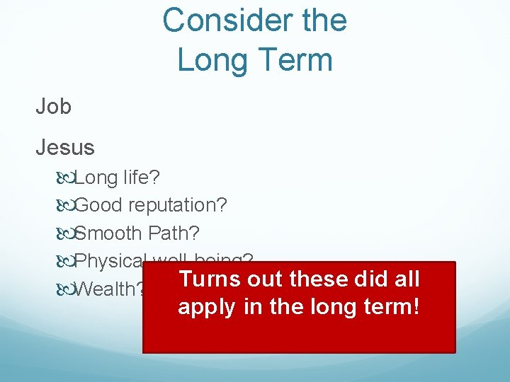 Consider the Long Term Job Jesus Long life? Good reputation? Smooth Path? Physical well-being?