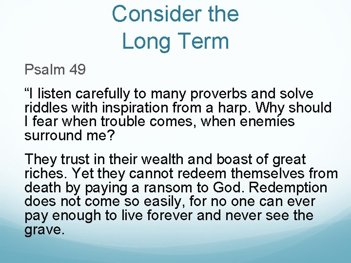 """Consider the Long Term Psalm 49 """"I listen carefully to many proverbs and solve"""