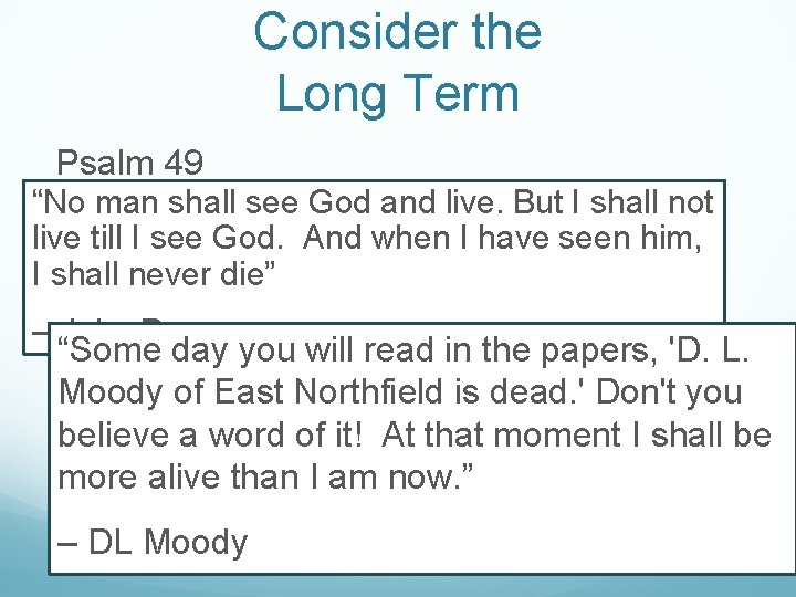 """Consider the Long Term Psalm 49 """"No man shall see God and live. But"""