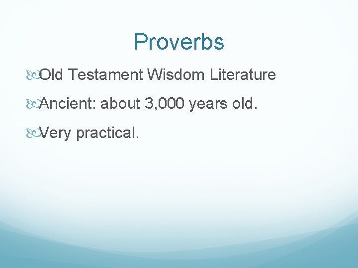 Proverbs Old Testament Wisdom Literature Ancient: about 3, 000 years old. Very practical.