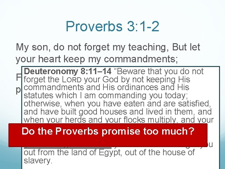 Proverbs 3: 1 -2 My son, do not forget my teaching, But let your