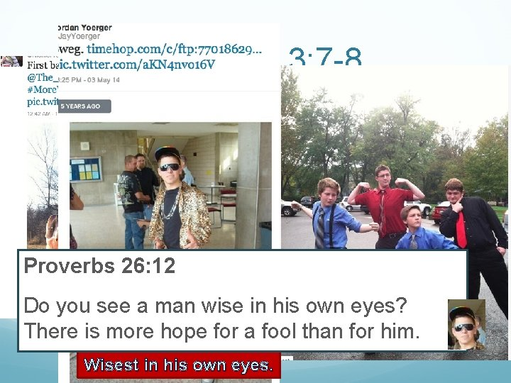 Proverbs 3: 7 -8 Do not be wise in your own eyes; Fear the