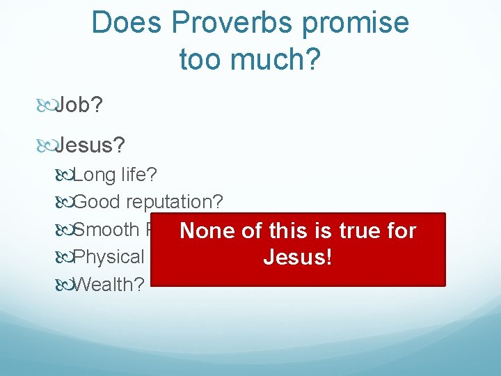 Does Proverbs promise too much? Job? Jesus? Long life? Good reputation? Smooth Path? None