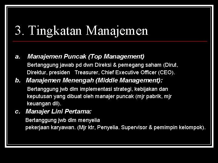3. Tingkatan Manajemen a. Manajemen Puncak (Top Management) Bertanggung jawab pd dwn Direksi &