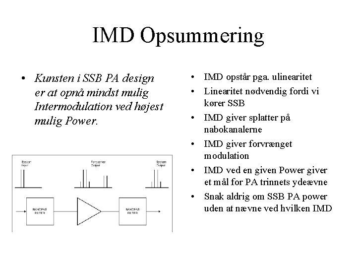 IMD Opsummering • Kunsten i SSB PA design er at opnå mindst mulig Intermodulation