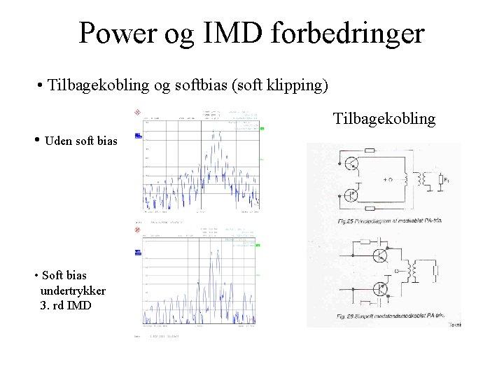 Power og IMD forbedringer • Tilbagekobling og softbias (soft klipping) Tilbagekobling • Uden soft