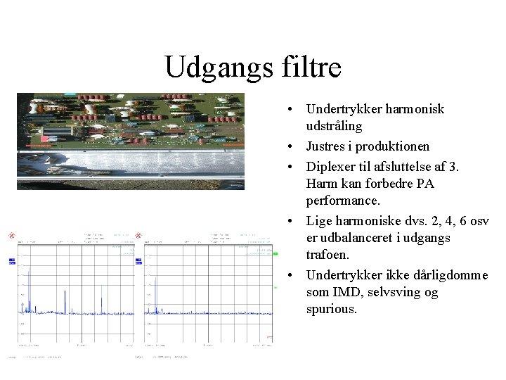 Udgangs filtre • Undertrykker harmonisk udstråling • Justres i produktionen • Diplexer til afsluttelse