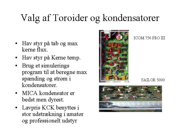 Valg af Toroider og kondensatorer • Hav styr på tab og max kerne flux.