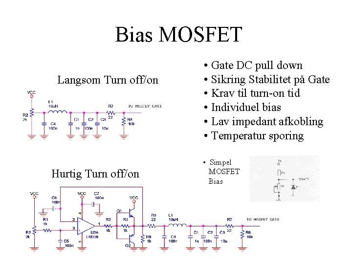 Bias MOSFET Langsom Turn off/on Hurtig Turn off/on • Gate DC pull down •