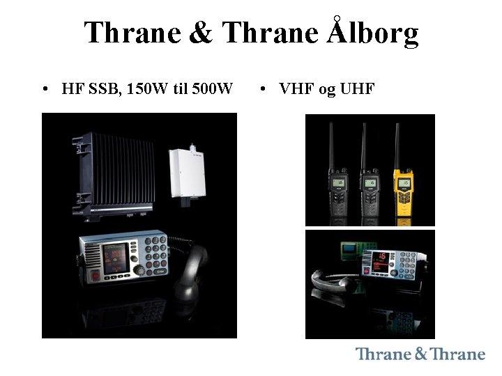 Thrane & Thrane Ålborg • HF SSB, 150 W til 500 W • VHF