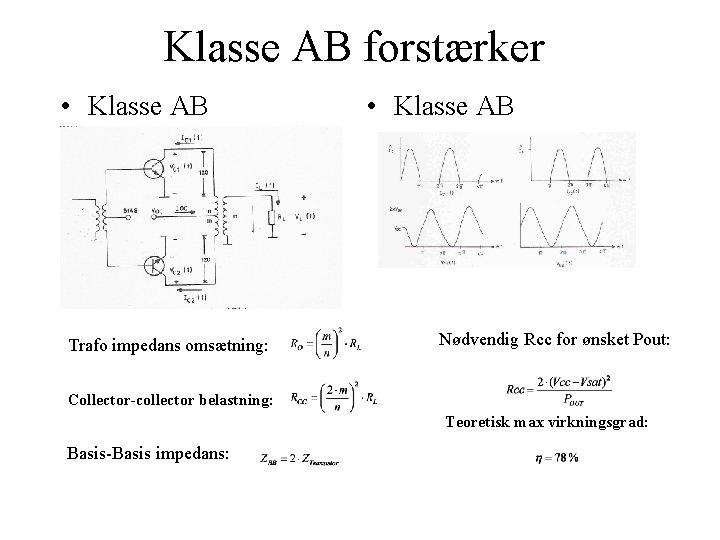 Klasse AB forstærker • Klasse AB Trafo impedans omsætning: • Klasse AB Nødvendig Rcc