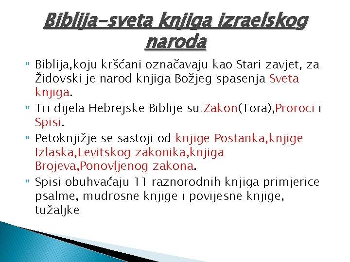 Biblija-sveta knjiga izraelskog naroda Biblija, koju kršćani označavaju kao Stari zavjet, za Židovski je