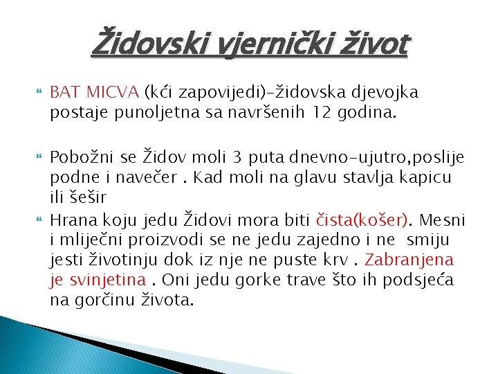 Židovski vjernički život BAT MICVA (kći zapovijedi)-židovska djevojka postaje punoljetna sa navršenih 12 godina.