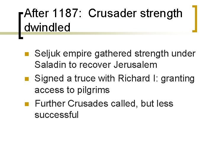 After 1187: Crusader strength dwindled n n n Seljuk empire gathered strength under Saladin