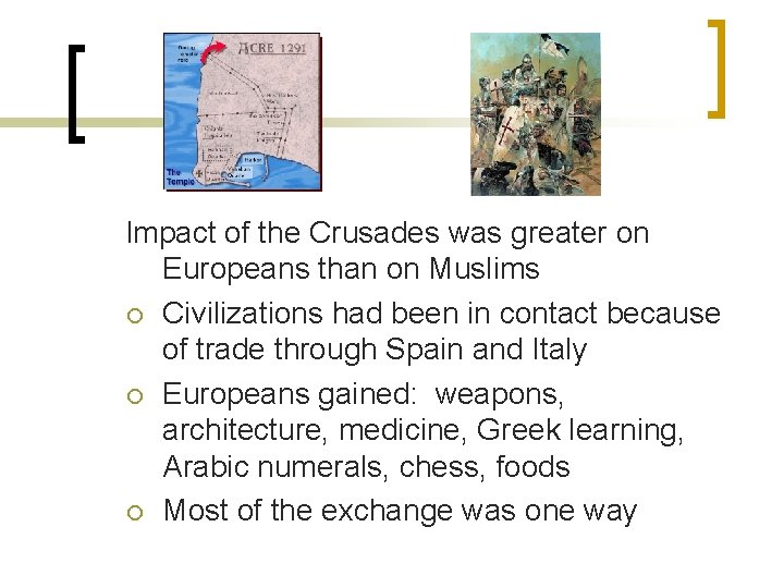 Impact of the Crusades was greater on Europeans than on Muslims ¡ Civilizations had