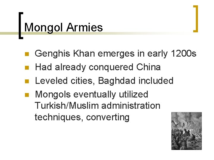 Mongol Armies n n Genghis Khan emerges in early 1200 s Had already conquered