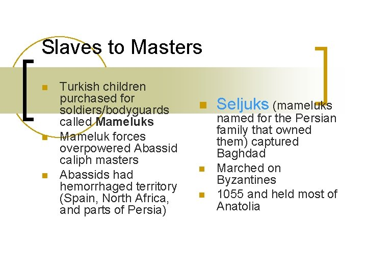 Slaves to Masters n n n Turkish children purchased for soldiers/bodyguards called Mameluks Mameluk