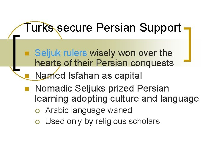 Turks secure Persian Support n n n Seljuk rulers wisely won over the hearts