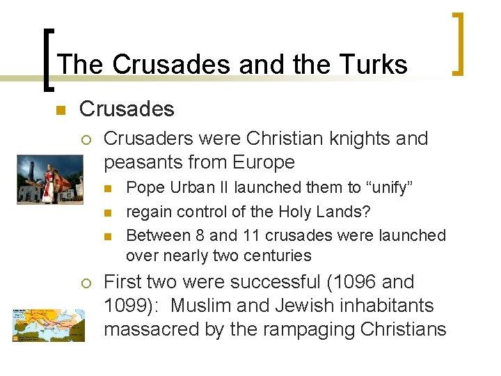 The Crusades and the Turks n Crusades ¡ Crusaders were Christian knights and peasants