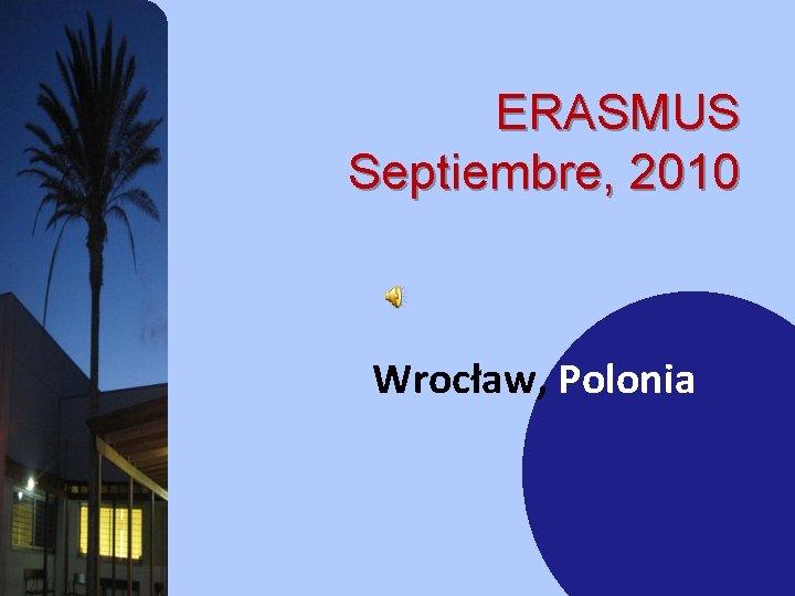 ERASMUS Septiembre, 2010 Wrocław, Polonia