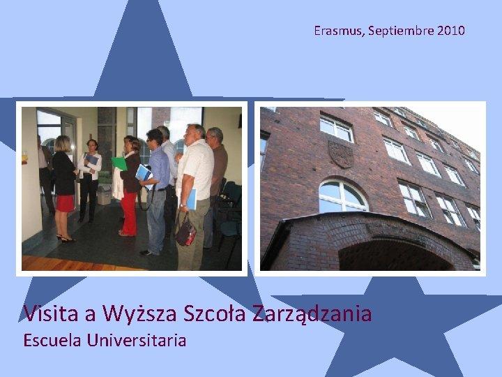 Erasmus, Septiembre 2010 Visita a Wyższa Szcoła Zarządzania Escuela Universitaria