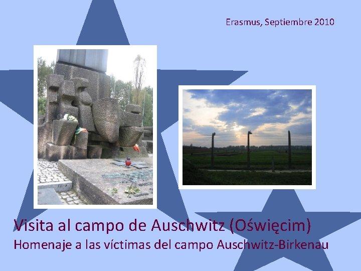 Erasmus, Septiembre 2010 Visita al campo de Auschwitz (Oświęcim) Homenaje a las víctimas del