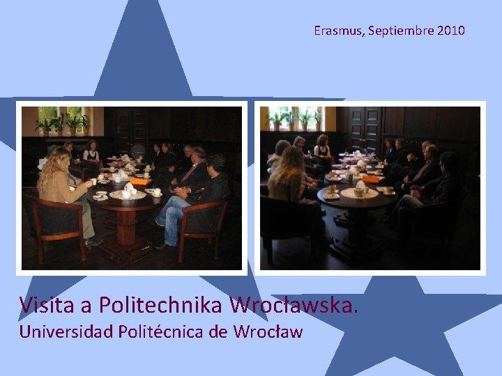 Erasmus, Septiembre 2010 Visita a Politechnika Wrocławska. Universidad Politécnica de Wrocław