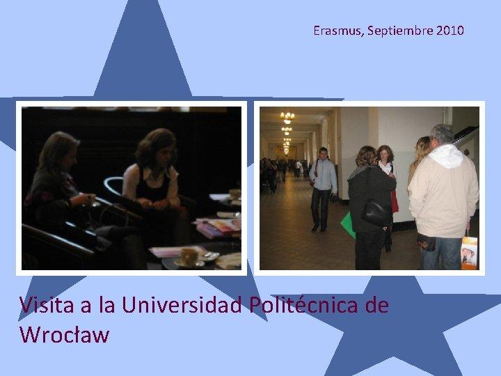 Erasmus, Septiembre 2010 Visita a la Universidad Politécnica de Wrocław
