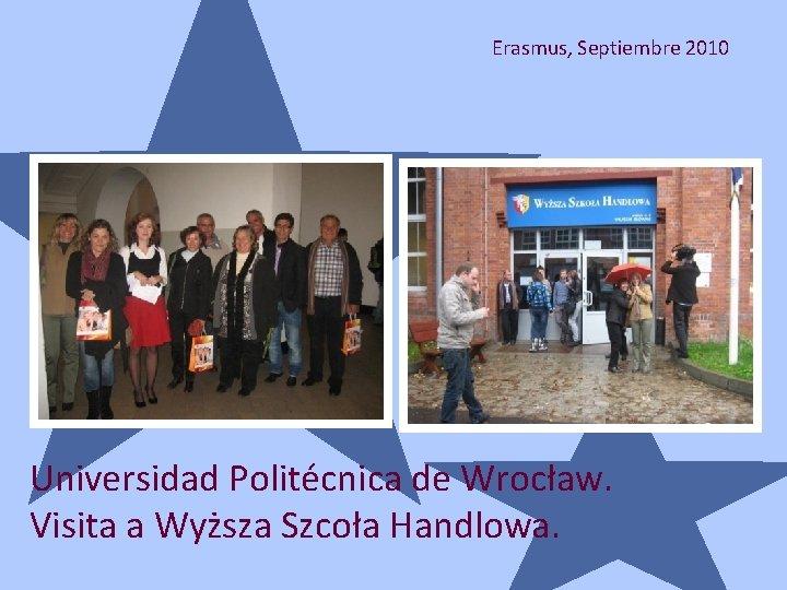 Erasmus, Septiembre 2010 Universidad Politécnica de Wrocław. Visita a Wyższa Szcoła Handlowa.