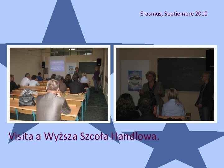 Erasmus, Septiembre 2010 Visita a Wyższa Szcoła Handlowa.