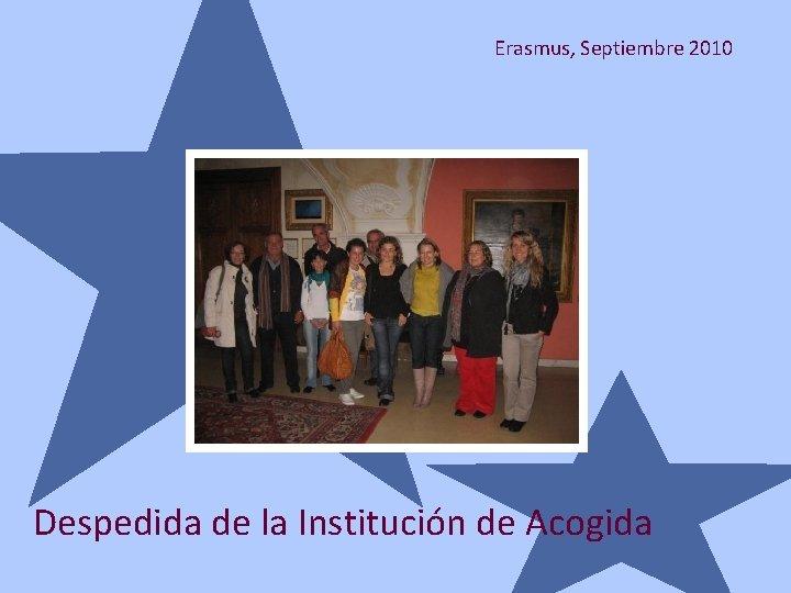 Erasmus, Septiembre 2010 Despedida de la Institución de Acogida