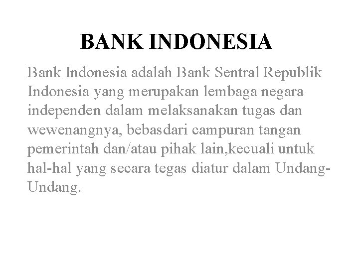 BANK INDONESIA Bank Indonesia adalah Bank Sentral Republik Indonesia yang merupakan lembaga negara independen