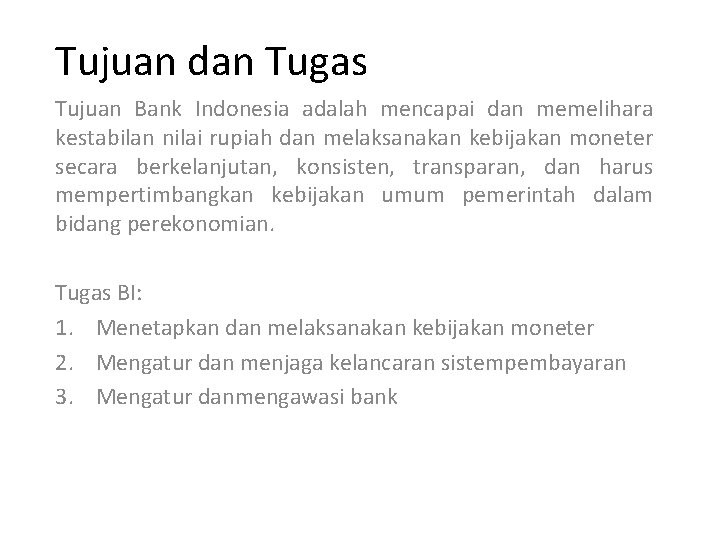 Tujuan dan Tugas Tujuan Bank Indonesia adalah mencapai dan memelihara kestabilan nilai rupiah dan