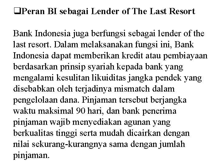 q. Peran BI sebagai Lender of The Last Resort Bank Indonesia juga berfungsi sebagai