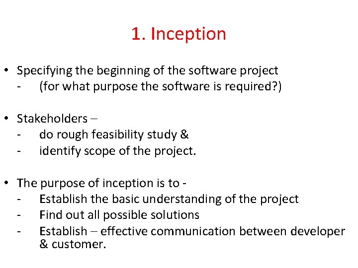 1. Inception • Specifying the beginning of the software project - (for what purpose