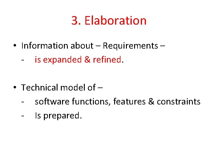 3. Elaboration • Information about – Requirements – - is expanded & refined. •