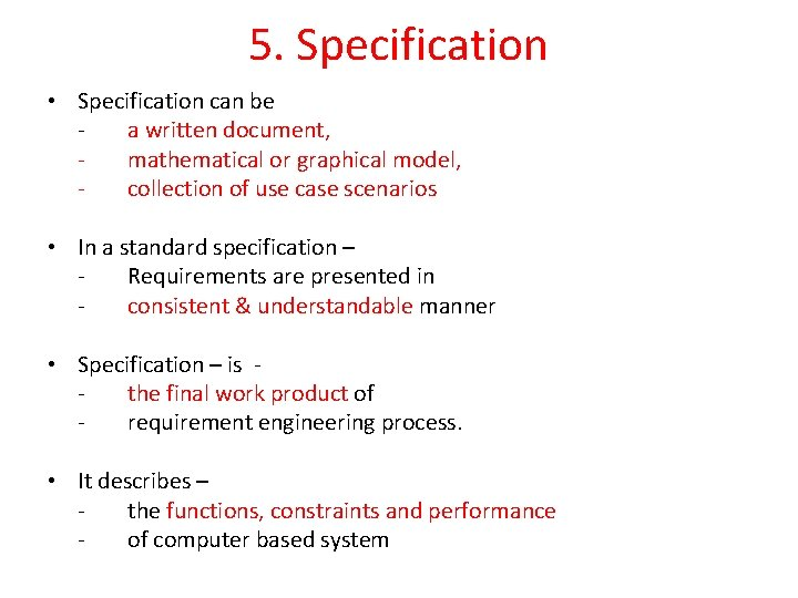 5. Specification • Specification can be a written document, mathematical or graphical model, collection