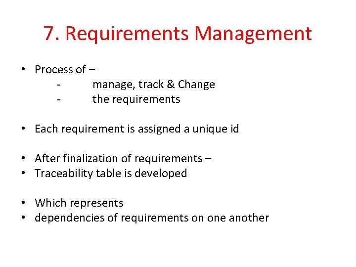 7. Requirements Management • Process of – manage, track & Change the requirements •