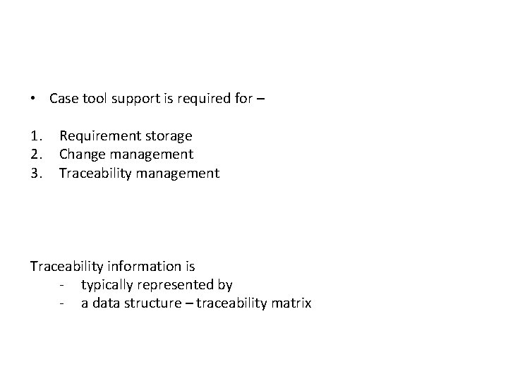 • Case tool support is required for – 1. 2. 3. Requirement storage