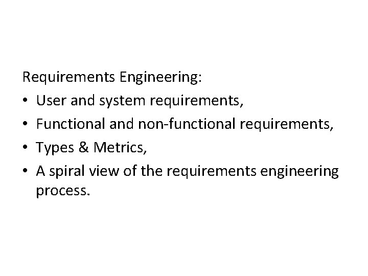 Requirements Engineering: • User and system requirements, • Functional and non-functional requirements, • Types